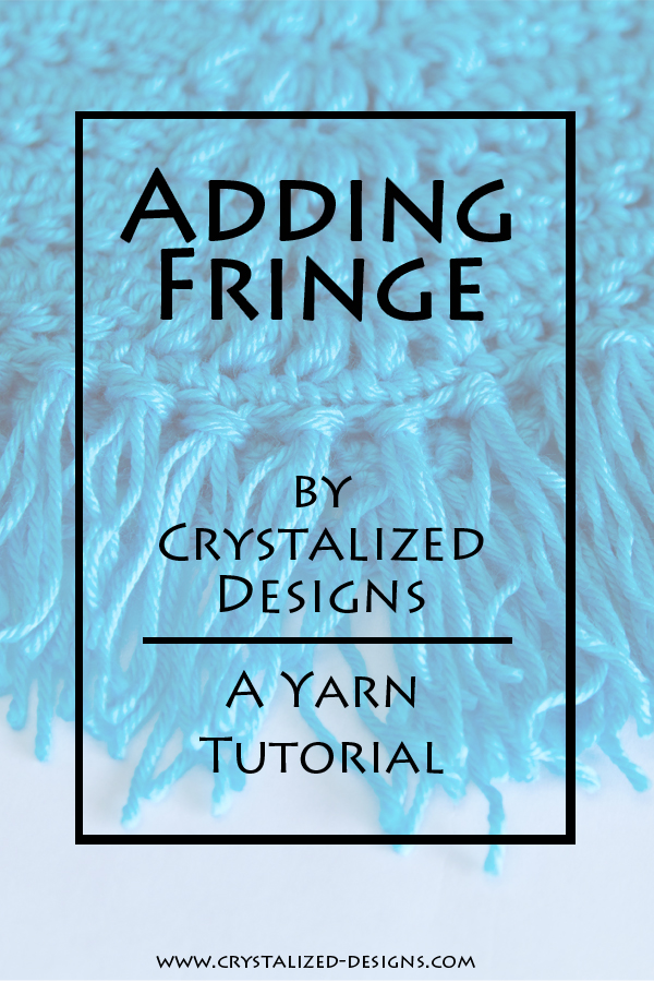 Adding Fringe, a Crochet Tutorial by Crystalized Designs